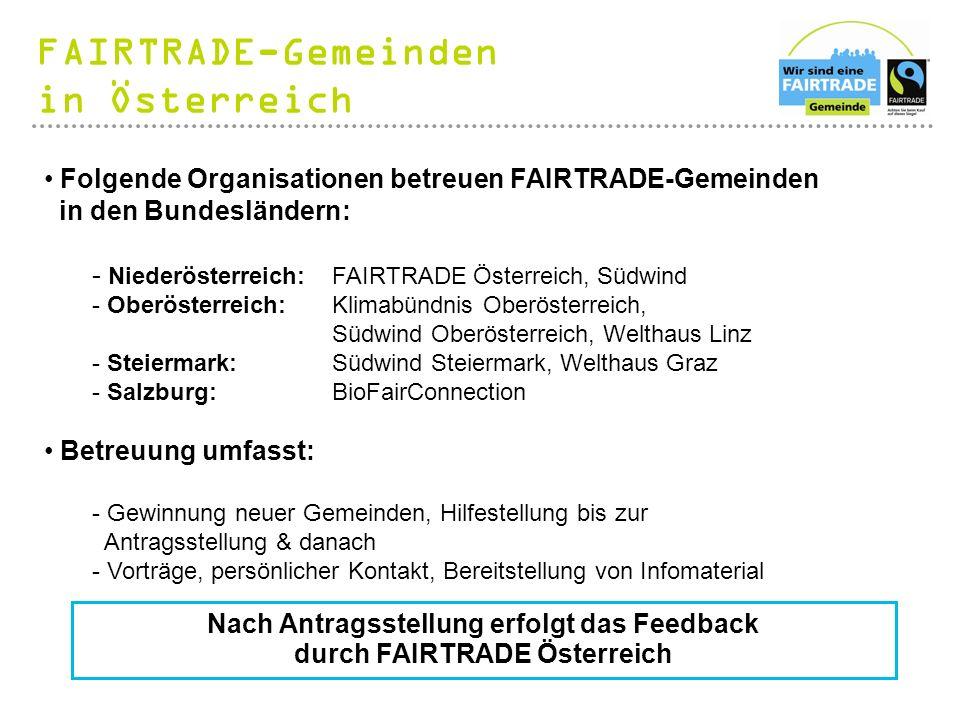 Folgende Organisationen betreuen FAIRTRADE-Gemeinden in den Bundesländern: - Niederösterreich:FAIRTRADE Österreich, Südwind - Oberösterreich:Klimabünd