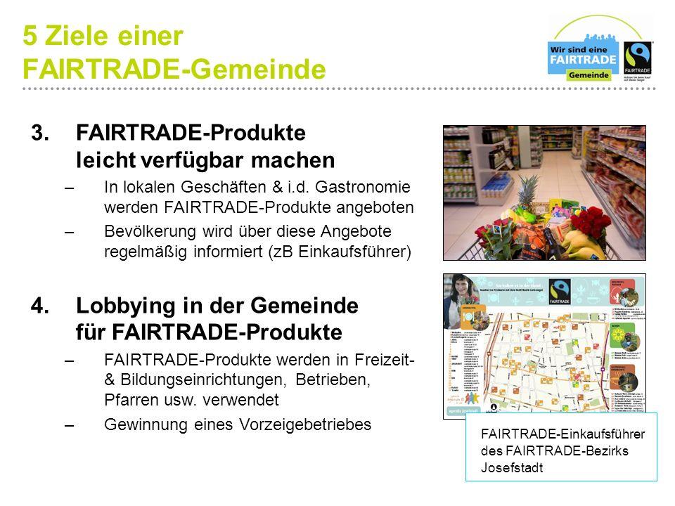 3. FAIRTRADE-Produkte leicht verfügbar machen –In lokalen Geschäften & i.d. Gastronomie werden FAIRTRADE-Produkte angeboten –Bevölkerung wird über die