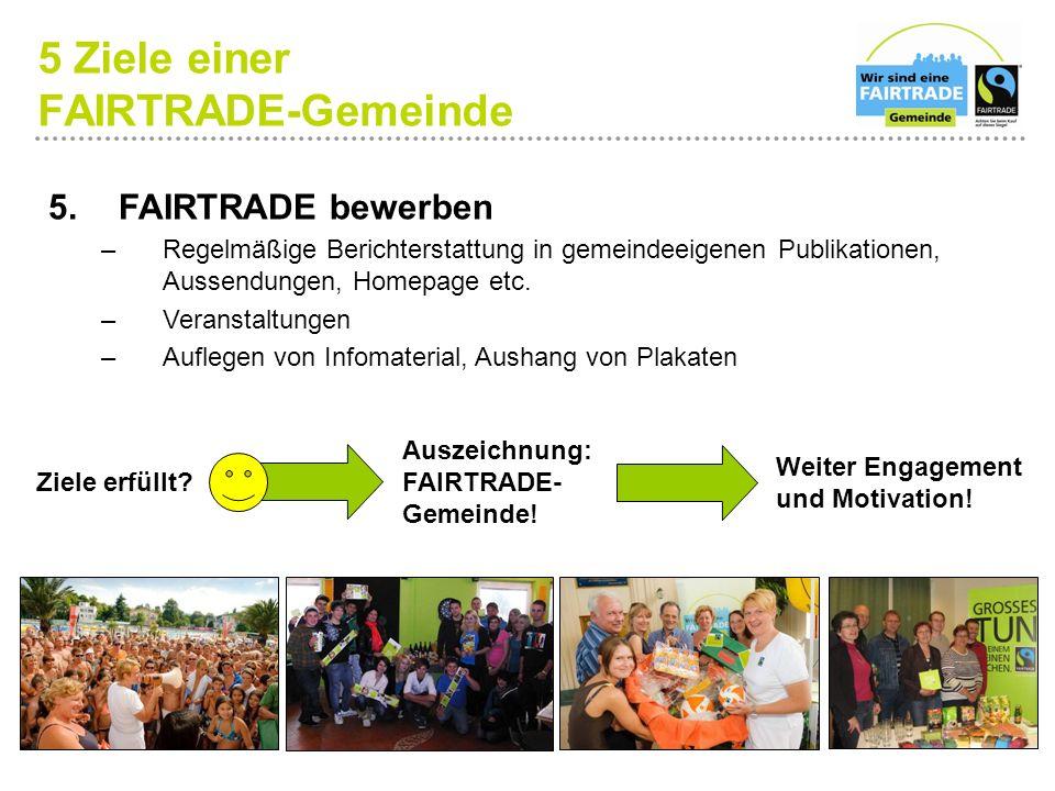 5. FAIRTRADE bewerben –Regelmäßige Berichterstattung in gemeindeeigenen Publikationen, Aussendungen, Homepage etc. –Veranstaltungen –Auflegen von Info
