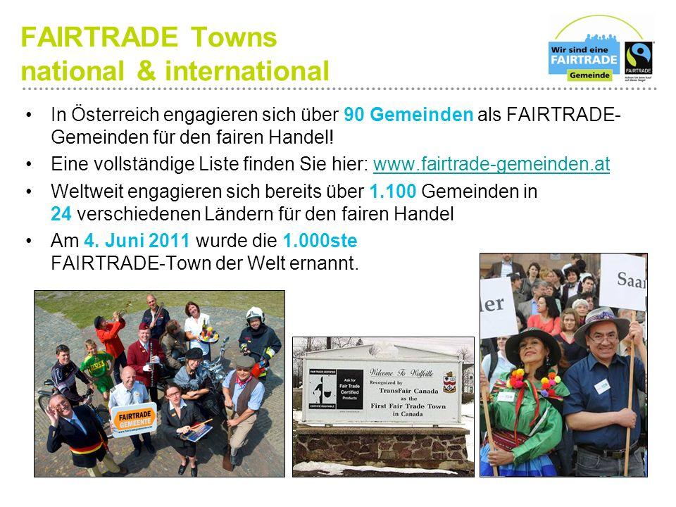FAIRTRADE Towns national & international In Österreich engagieren sich über 90 Gemeinden als FAIRTRADE- Gemeinden für den fairen Handel! Eine vollstän