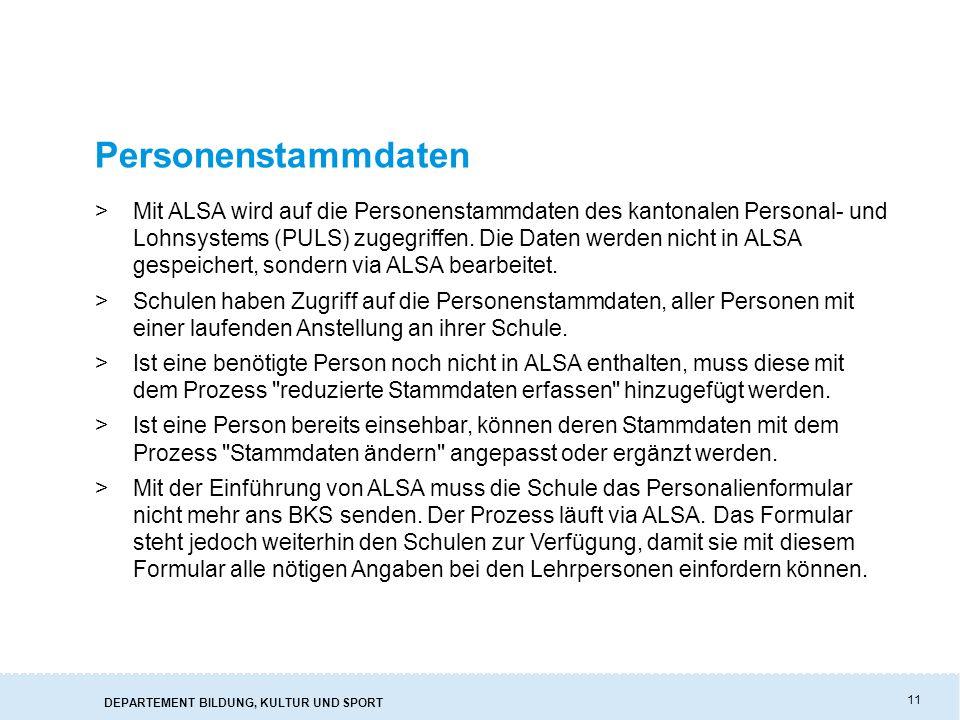 DEPARTEMENT BILDUNG, KULTUR UND SPORT 11 Personenstammdaten >Mit ALSA wird auf die Personenstammdaten des kantonalen Personal- und Lohnsystems (PULS) zugegriffen.