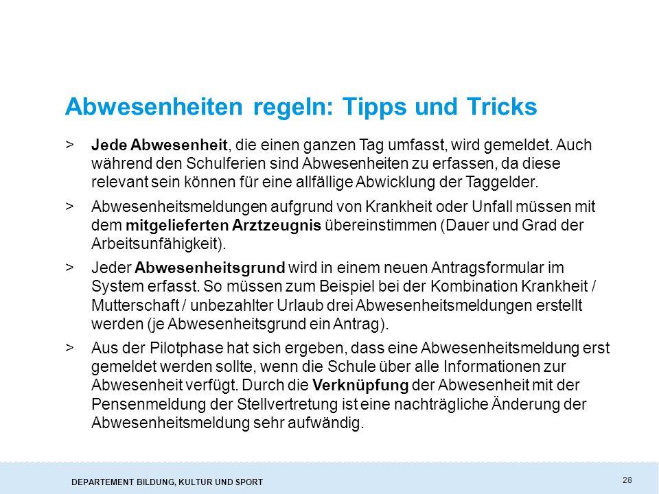 DEPARTEMENT BILDUNG, KULTUR UND SPORT 28 Abwesenheiten regeln: Tipps und Tricks >Jede Abwesenheit, die einen ganzen Tag umfasst, wird gemeldet.