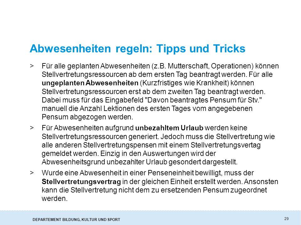 DEPARTEMENT BILDUNG, KULTUR UND SPORT 29 Abwesenheiten regeln: Tipps und Tricks >Für alle geplanten Abwesenheiten (z.B.