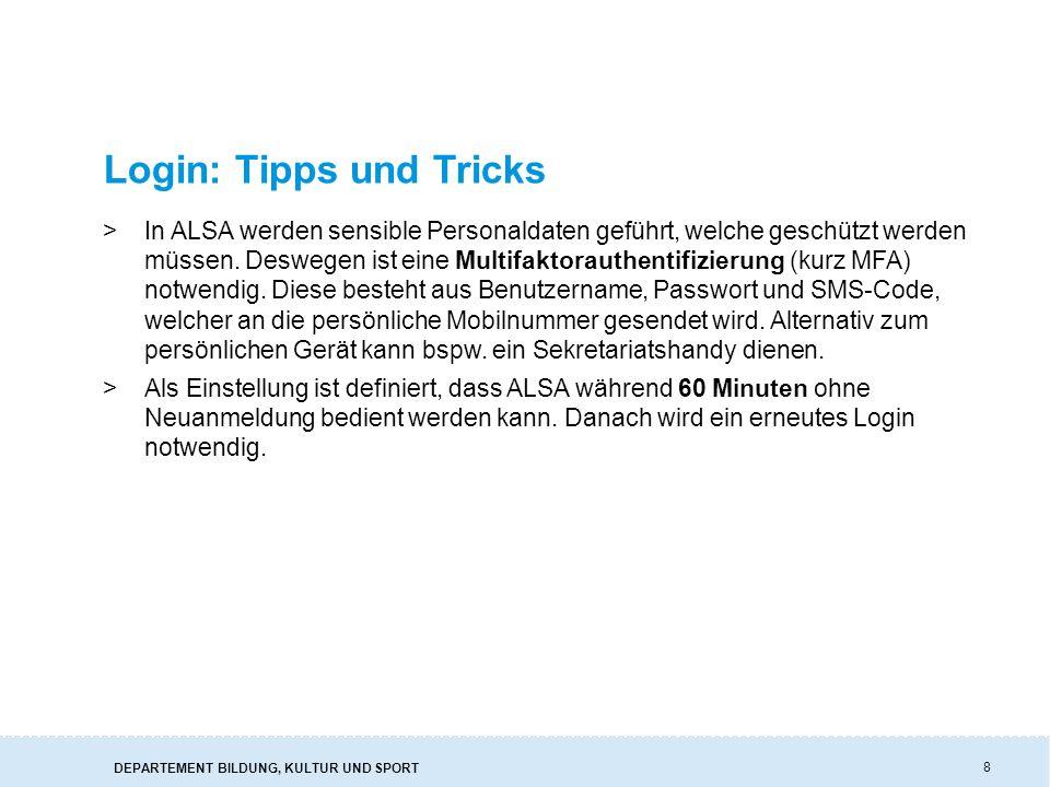 DEPARTEMENT BILDUNG, KULTUR UND SPORT Login: Tipps und Tricks >In ALSA werden sensible Personaldaten geführt, welche geschützt werden müssen.