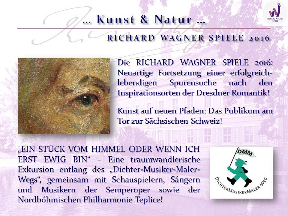 Die RICHARD WAGNER SPIELE 2016: Neuartige Fortsetzung einer erfolgreich- lebendigen Spurensuche nach den Inspirationsorten der Dresdner Romantik.