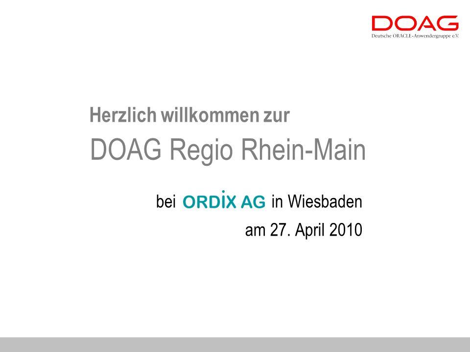 Herzlich willkommen zur bei in Wiesbaden am 27. April 2010 DOAG Regio Rhein-Main