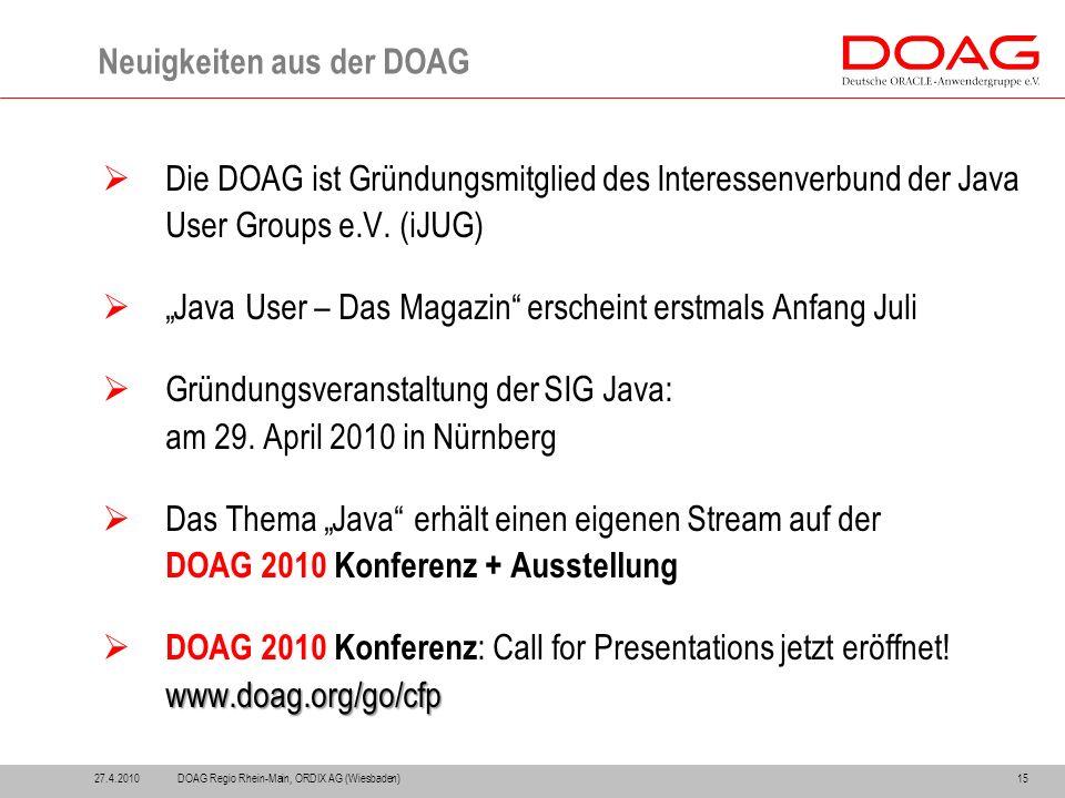 Neuigkeiten aus der DOAG 27.4.201015  Die DOAG ist Gründungsmitglied des Interessenverbund der Java User Groups e.V.