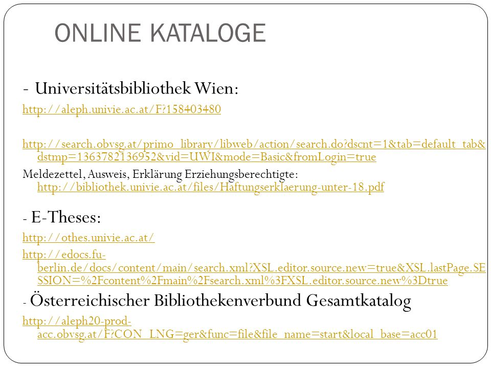 - ÖNB Nationalbibliothek http://search.obvsg.at/primo_library/libweb/action/search.d o?menuitem=0&fromTop=true&fromPreferences=false&fro mEshelf=false&vid=ONB - Weltweite Suche: Karlsruher Virtueller Katalog http://www.ubka.uni-karlsruhe.de/kvk.html