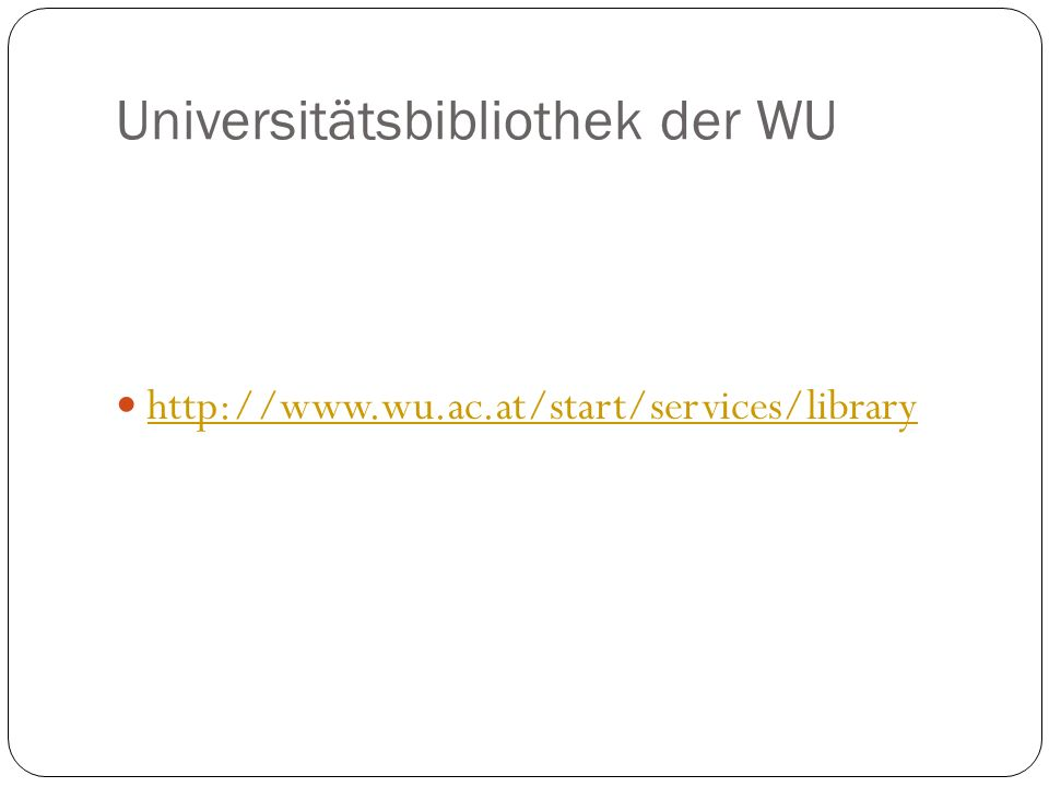 Universitätsbibliothek der WU http://www.wu.ac.at/start/services/library