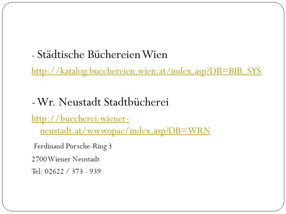 - Städtische Büchereien Wien http://katalog.buechereien.wien.at/index.asp?DB=BIB_SYS - Wr. Neustadt Stadtbücherei http://buecherei.wiener- neustadt.at