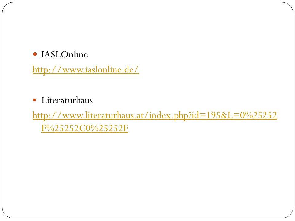 IASLOnline http://www.iaslonline.de/  Literaturhaus http://www.literaturhaus.at/index.php id=195&L=0%25252 F%25252C0%25252F