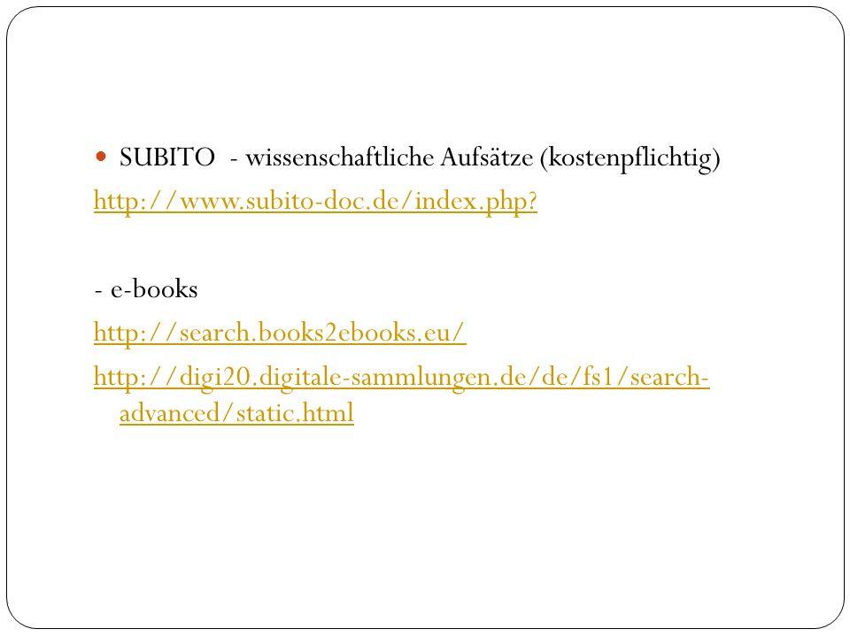 SUBITO - wissenschaftliche Aufsätze (kostenpflichtig) http://www.subito-doc.de/index.php? - e-books http://search.books2ebooks.eu/ http://digi20.digit