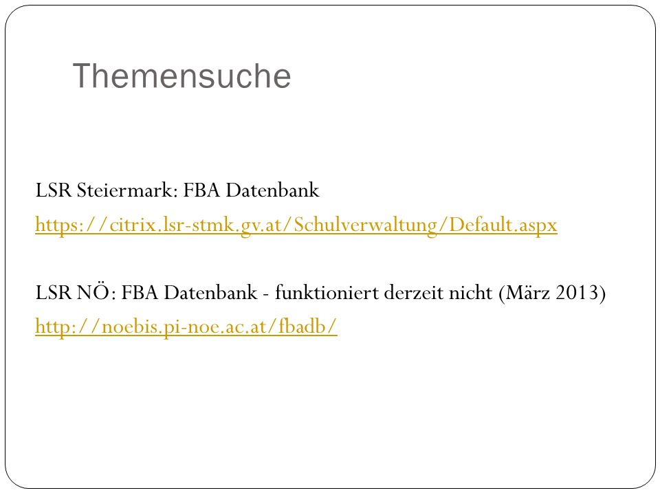 Themensuche LSR Steiermark: FBA Datenbank https://citrix.lsr-stmk.gv.at/Schulverwaltung/Default.aspx LSR NÖ: FBA Datenbank - funktioniert derzeit nich