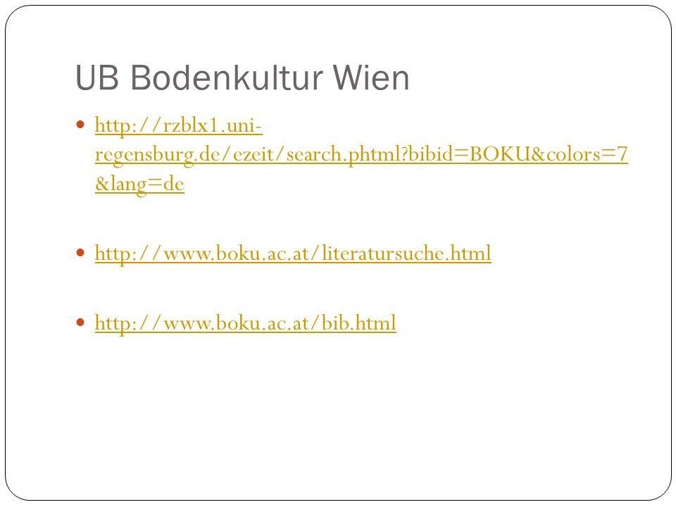 UB Bodenkultur Wien http://rzblx1.uni- regensburg.de/ezeit/search.phtml bibid=BOKU&colors=7 &lang=de http://rzblx1.uni- regensburg.de/ezeit/search.phtml bibid=BOKU&colors=7 &lang=de http://www.boku.ac.at/literatursuche.html http://www.boku.ac.at/bib.html