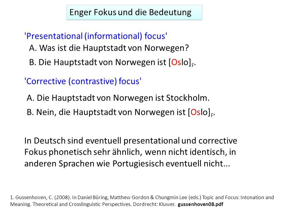 Fokus und die Bedeutung 1 Enger Fokus Breiter Fokus 'Presentational (informational) focus' Hinzufügung von neuer Information Wie oben 'Corrective (con