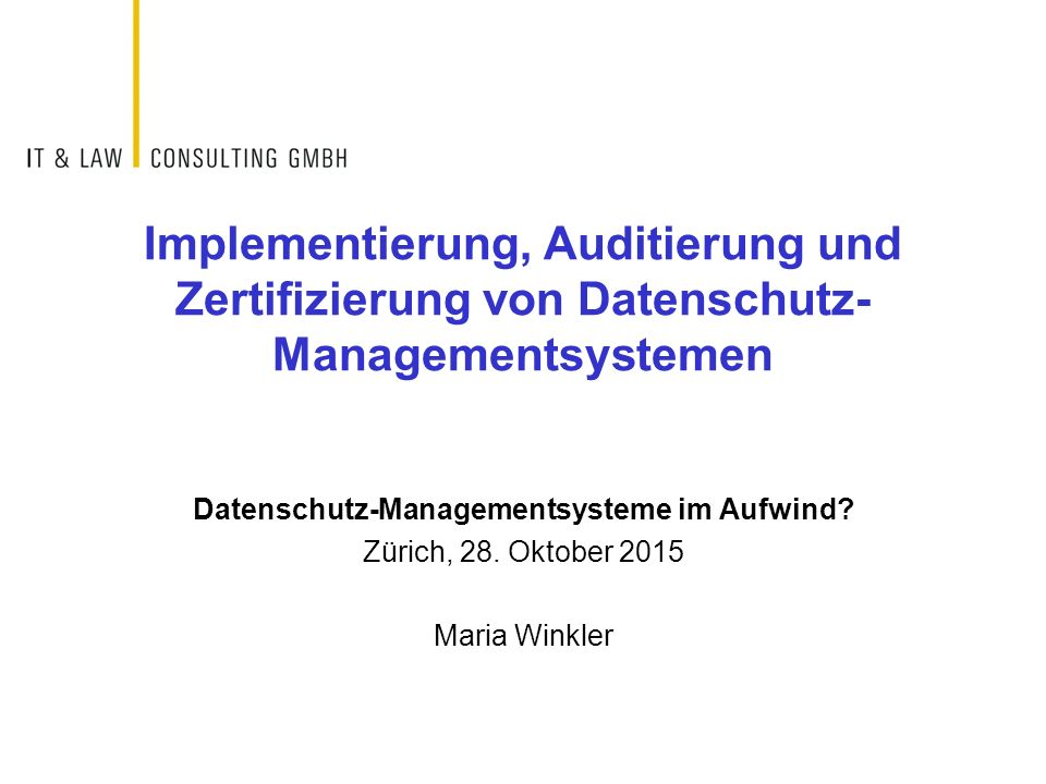 Implementierung, Auditierung und Zertifizierung von Datenschutz- Managementsystemen Datenschutz-Managementsysteme im Aufwind? Zürich, 28. Oktober 2015