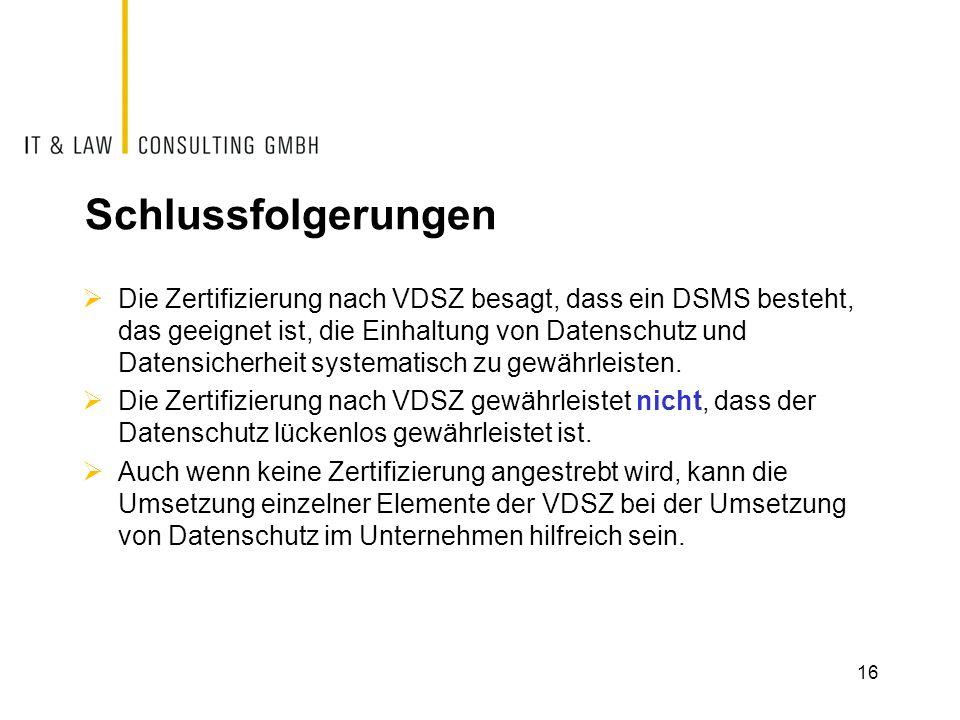 Schlussfolgerungen  Die Zertifizierung nach VDSZ besagt, dass ein DSMS besteht, das geeignet ist, die Einhaltung von Datenschutz und Datensicherheit