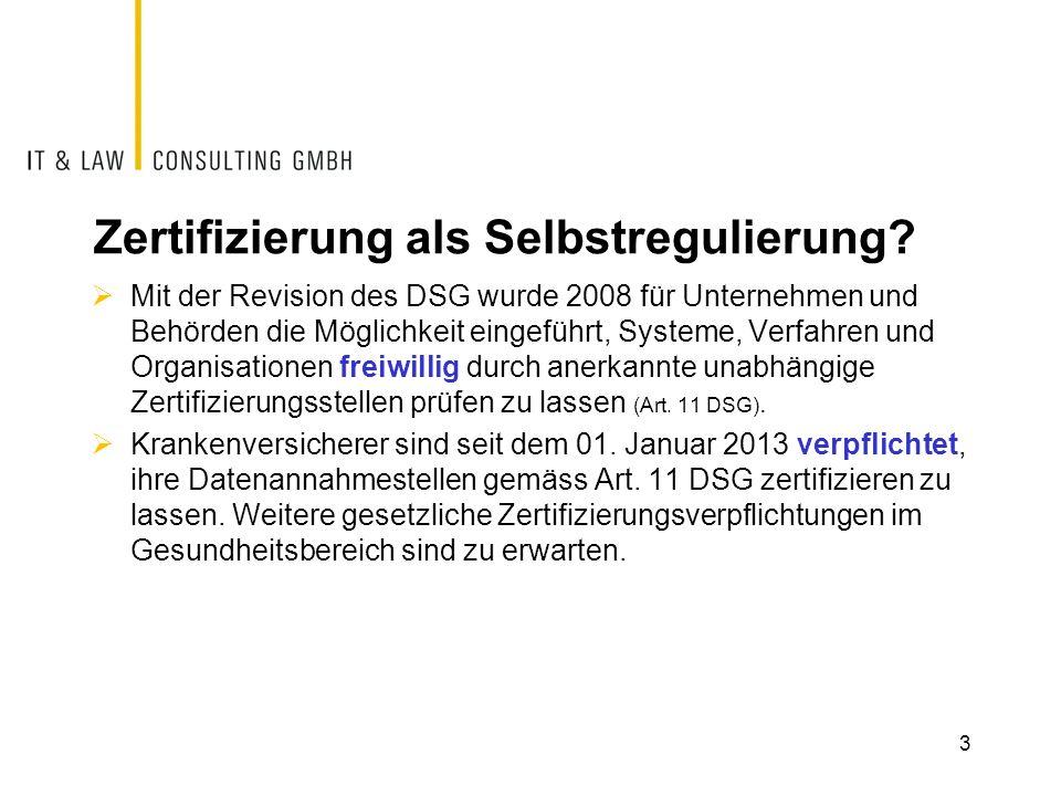 Zertifizierung als Selbstregulierung?  Mit der Revision des DSG wurde 2008 für Unternehmen und Behörden die Möglichkeit eingeführt, Systeme, Verfahre