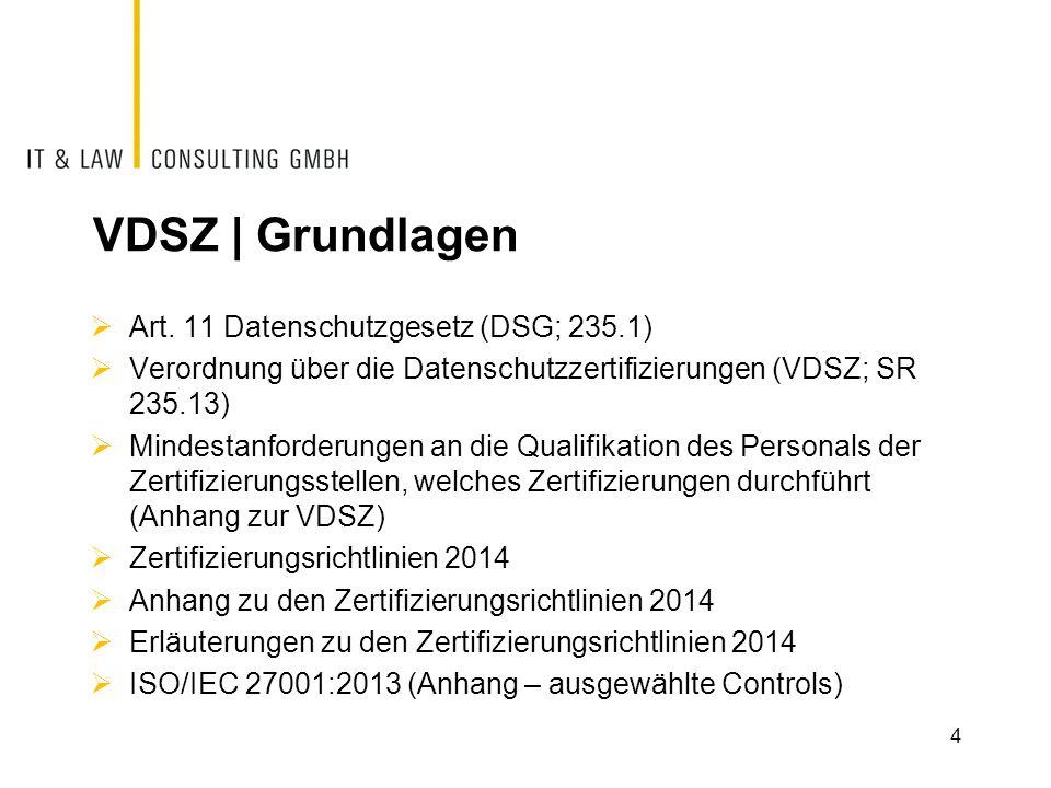 VDSZ | Grundlagen  Art. 11 Datenschutzgesetz (DSG; 235.1)  Verordnung über die Datenschutzzertifizierungen (VDSZ; SR 235.13)  Mindestanforderungen