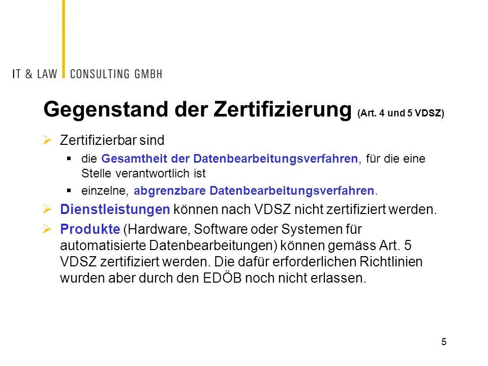 Gegenstand der Zertifizierung (Art. 4 und 5 VDSZ)  Zertifizierbar sind  die Gesamtheit der Datenbearbeitungsverfahren, für die eine Stelle verantwor