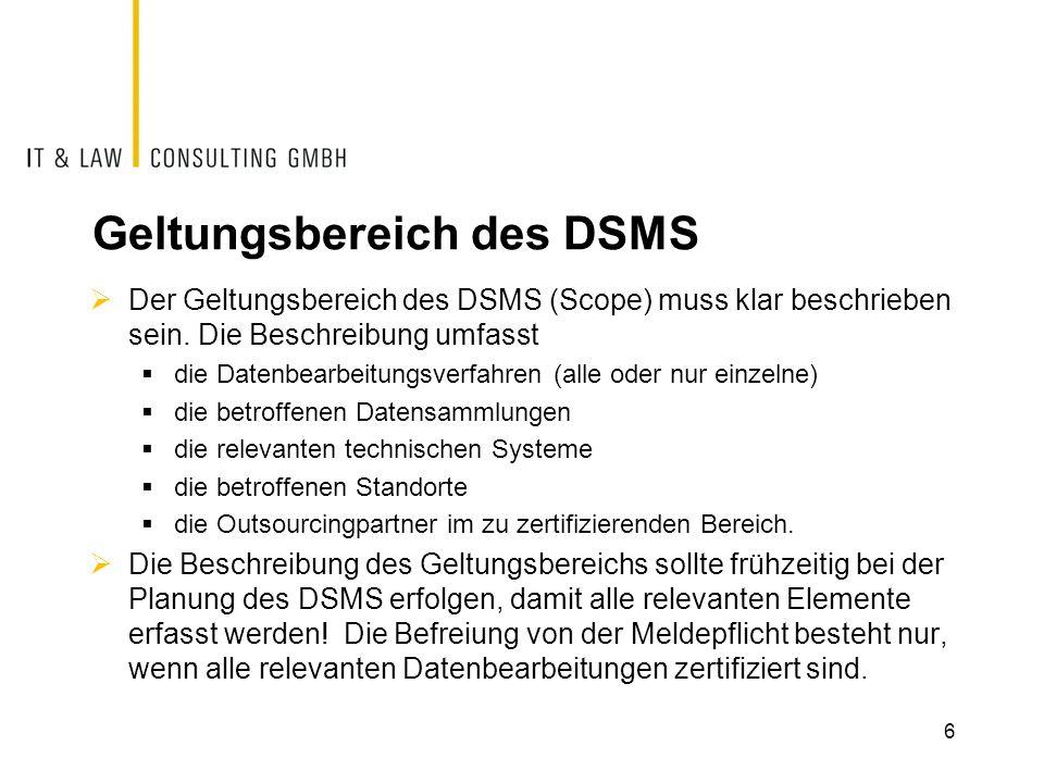 Geltungsbereich des DSMS  Der Geltungsbereich des DSMS (Scope) muss klar beschrieben sein. Die Beschreibung umfasst  die Datenbearbeitungsverfahren