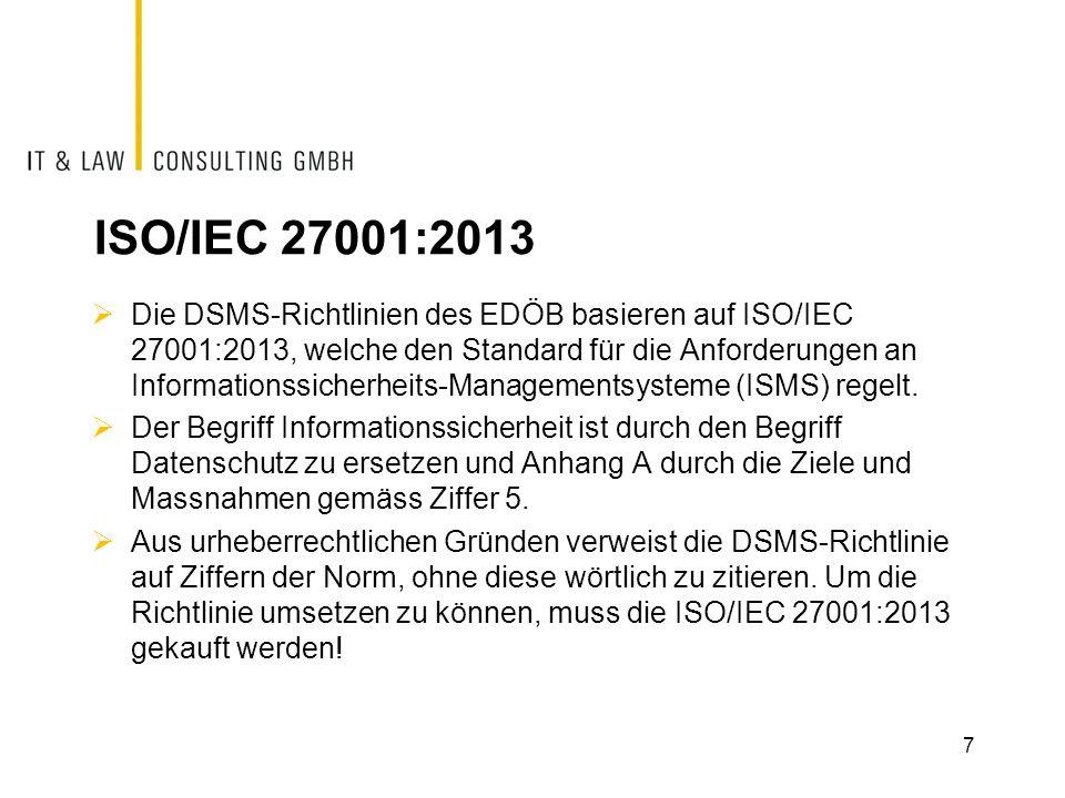 ISO/IEC 27001:2013  Die DSMS-Richtlinien des EDÖB basieren auf ISO/IEC 27001:2013, welche den Standard für die Anforderungen an Informationssicherhei
