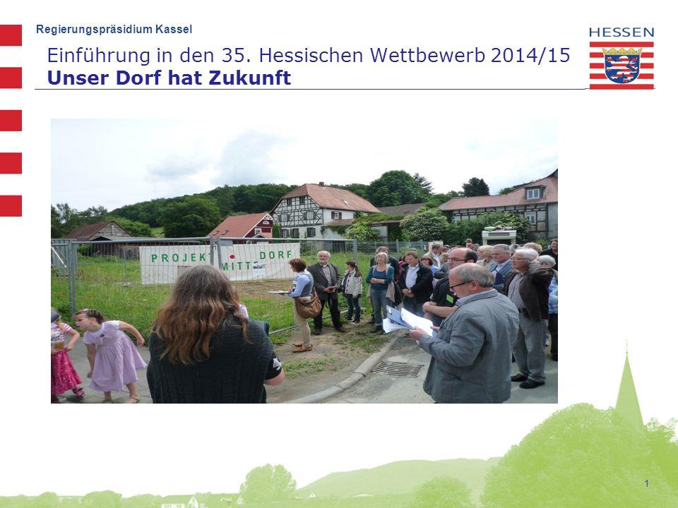 Regierungspräsidium Kassel Einführung in den 35. Hessischen Wettbewerb 2014/15 Unser Dorf hat Zukunft 1