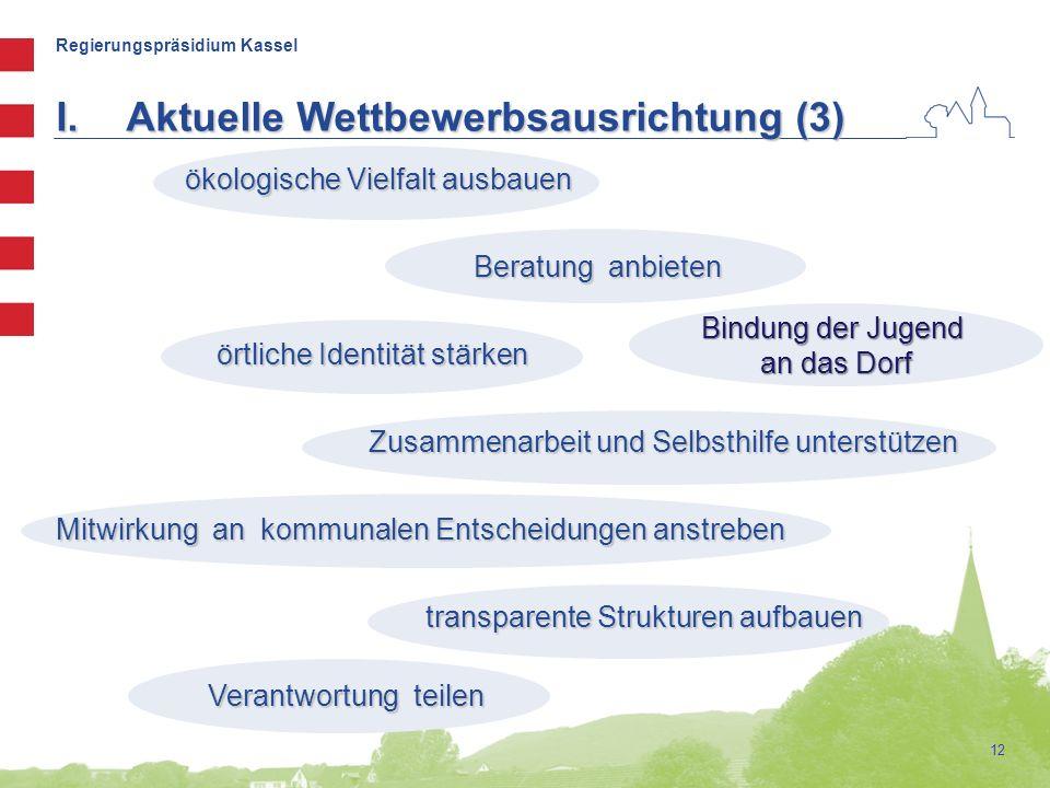Regierungspräsidium Kassel 12 I.Aktuelle Wettbewerbsausrichtung (3) ökologische Vielfalt ausbauen ökologische Vielfalt ausbauen Beratung anbieten Bera