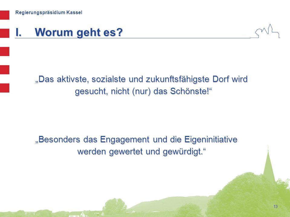 """Regierungspräsidium Kassel 13 I.Worum geht es? """"Das aktivste, sozialste und zukunftsfähigste Dorf wird """"Das aktivste, sozialste und zukunftsfähigste D"""