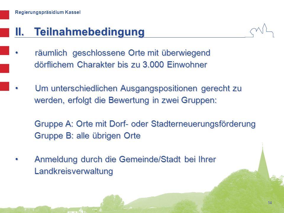 Regierungspräsidium Kassel 14 II.Teilnahmebedingung räumlich geschlossene Orte mit überwiegend räumlich geschlossene Orte mit überwiegend dörflichem C