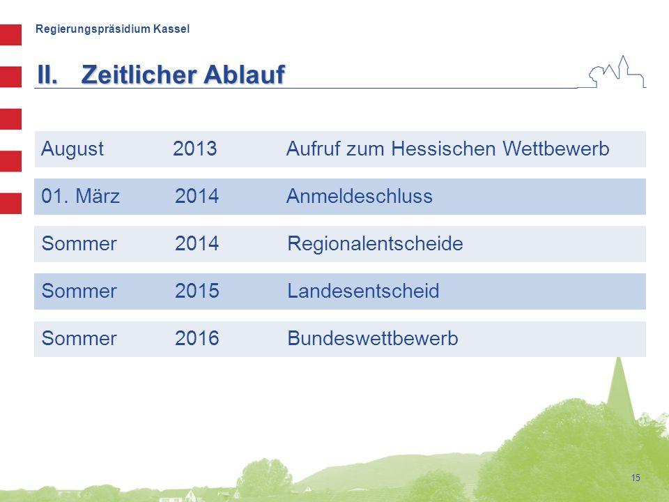 Regierungspräsidium Kassel 15 01. März 2014 Anmeldeschluss Sommer2014 Regionalentscheide Sommer2015 Landesentscheid August 2013 Aufruf zum Hessischen
