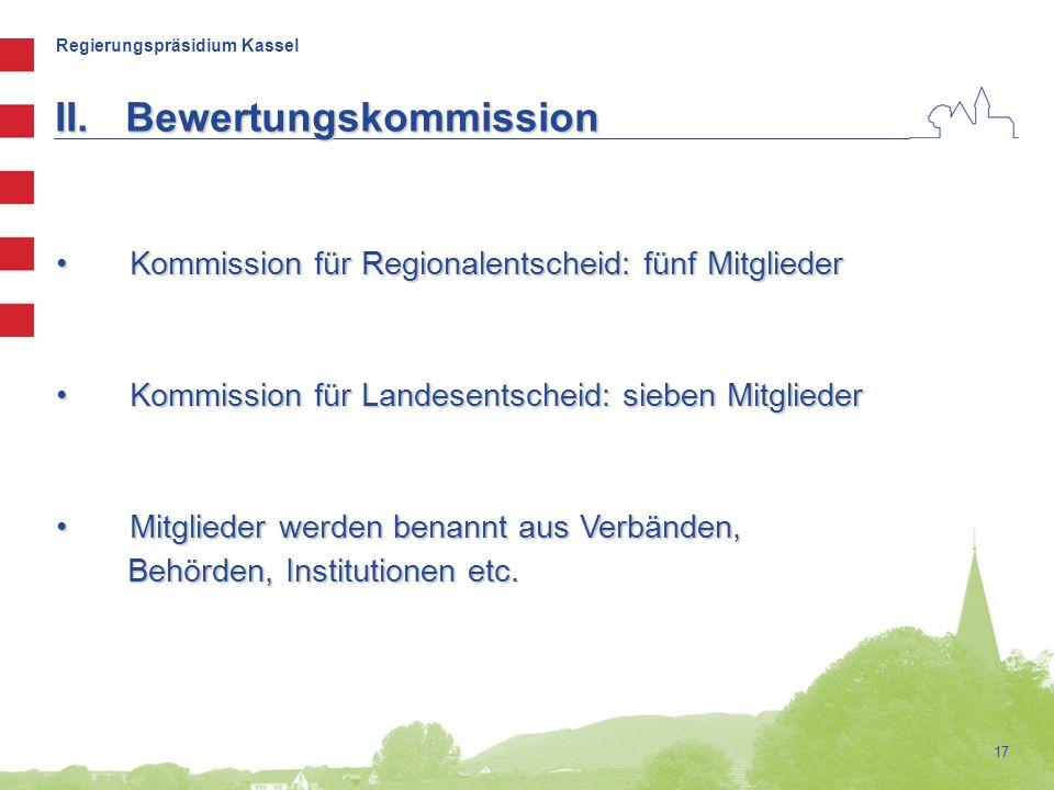 Regierungspräsidium Kassel 17 II.Bewertungskommission Kommission für Regionalentscheid: fünf Mitglieder Kommission für Regionalentscheid: fünf Mitglie