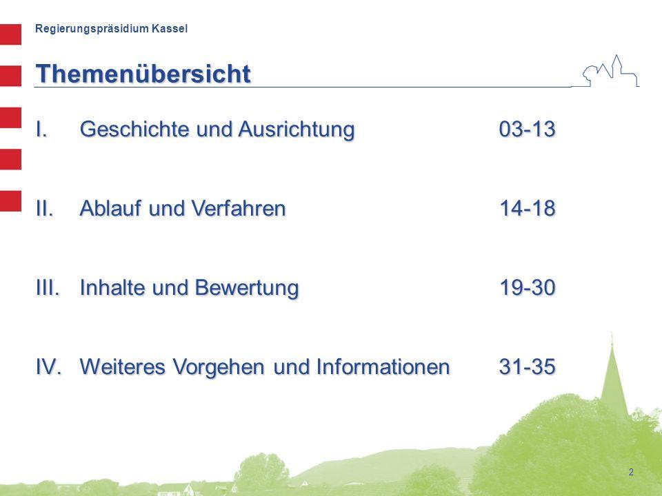 Regierungspräsidium Kassel 2 Themenübersicht I.Geschichte und Ausrichtung 03-13 II.Ablauf und Verfahren14-18 III.Inhalte und Bewertung19-30 IV.Weiteres Vorgehen und Informationen31-35