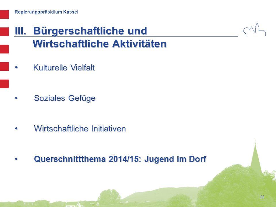 Regierungspräsidium Kassel 22 III.Bürgerschaftliche und Wirtschaftliche Aktivitäten Wirtschaftliche Aktivitäten Kulturelle Vielfalt Kulturelle Vielfal