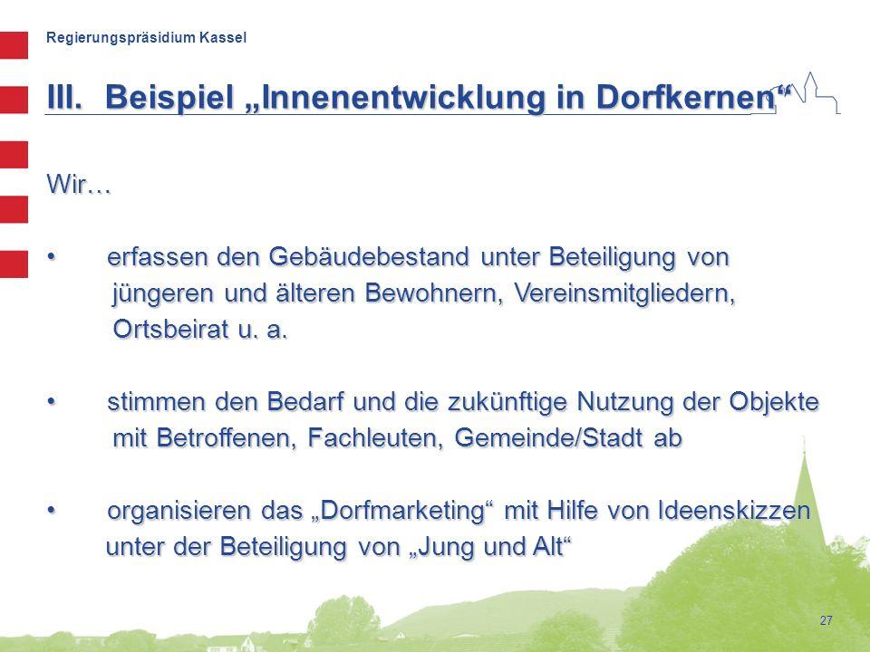 Regierungspräsidium Kassel 27 Wir… erfassen den Gebäudebestand unter Beteiligung von jüngeren und älteren Bewohnern, Vereinsmitgliedern, Ortsbeirat u.