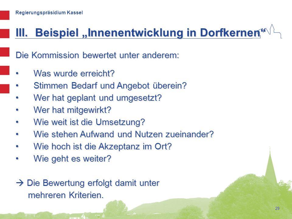 Regierungspräsidium Kassel 29 Die Kommission bewertet unter anderem: Was wurde erreicht? Was wurde erreicht? Stimmen Bedarf und Angebot überein? Stimm