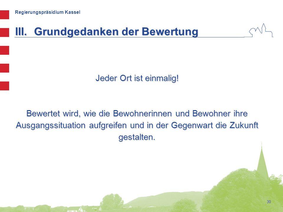Regierungspräsidium Kassel 30 Jeder Ort ist einmalig! Bewertet wird, wie die Bewohnerinnen und Bewohner ihre Ausgangssituation aufgreifen und in der G