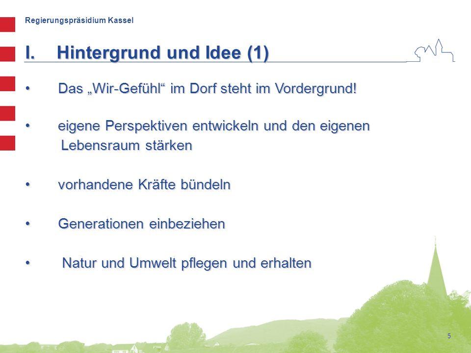 """Regierungspräsidium Kassel 5 I.Hintergrund und Idee (1) Das """"Wir-Gefühl"""" im Dorf steht im Vordergrund! Das """"Wir-Gefühl"""" im Dorf steht im Vordergrund!"""