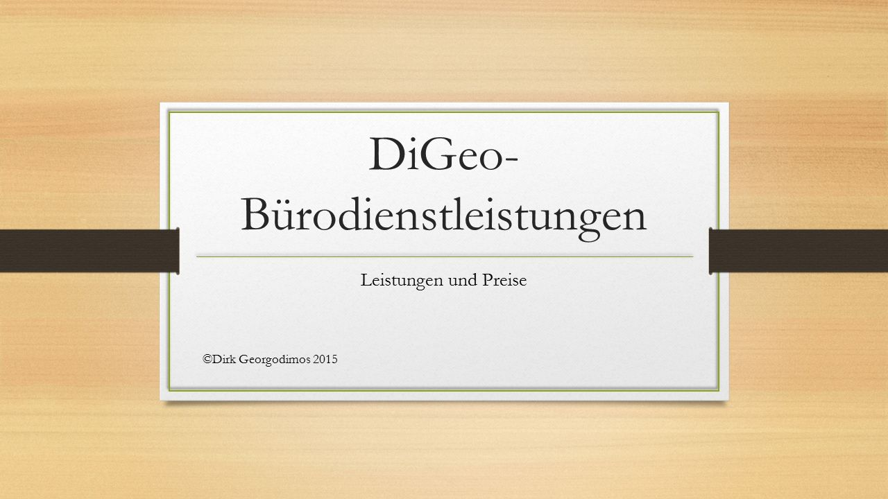 DiGeo- Bürodienstleistungen Leistungen und Preise ©Dirk Georgodimos 2015