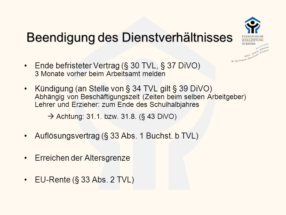 Beendigung des Dienstverhältnisses Ende befristeter Vertrag (§ 30 TVL, § 37 DiVO) 3 Monate vorher beim Arbeitsamt melden Kündigung (an Stelle von § 34