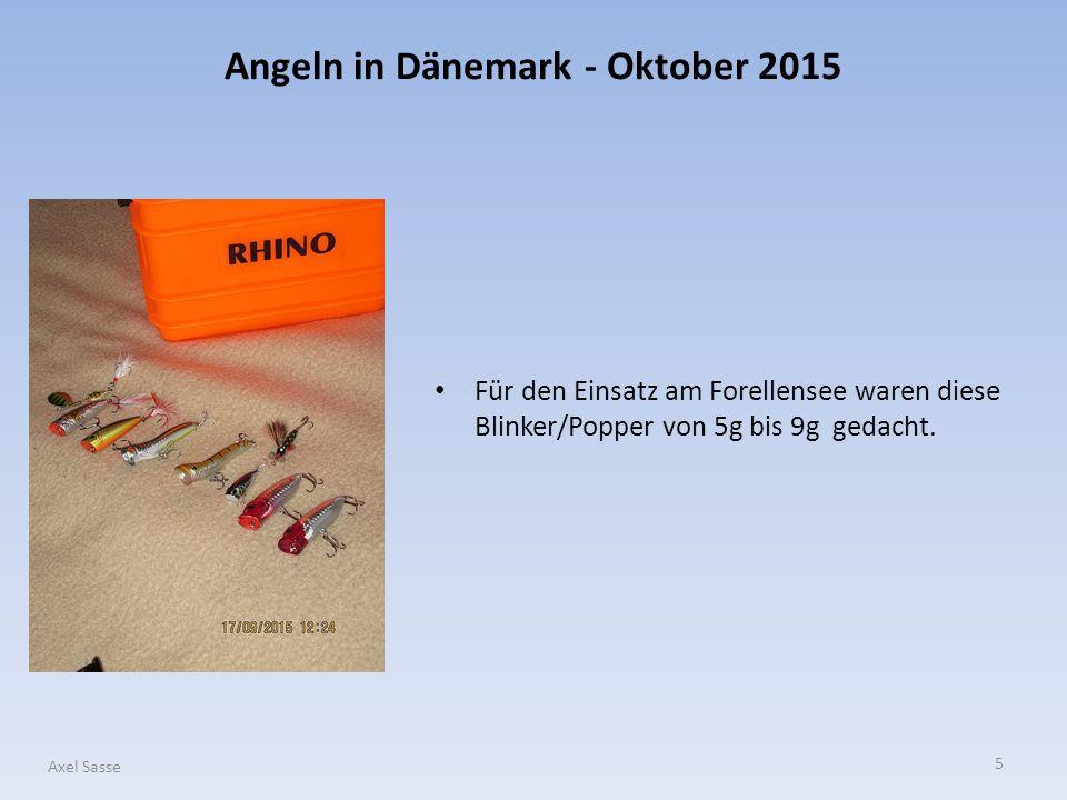 5 Axel Sasse Für den Einsatz am Forellensee waren diese Blinker/Popper von 5g bis 9g gedacht. Angeln in Dänemark - Oktober 2015