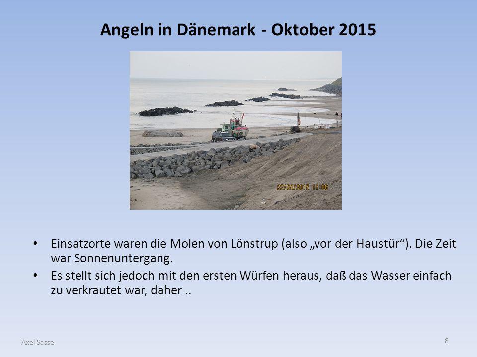 9 Axel Sasse..wechselte ich auf diese Mole – ebenfalls Lönstrup - und montierte um auf Popper.