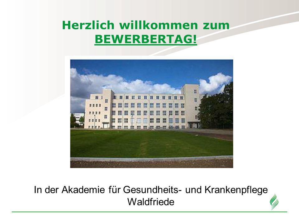 Herzlich willkommen zum BEWERBERTAG! In der Akademie für Gesundheits- und Krankenpflege Waldfriede