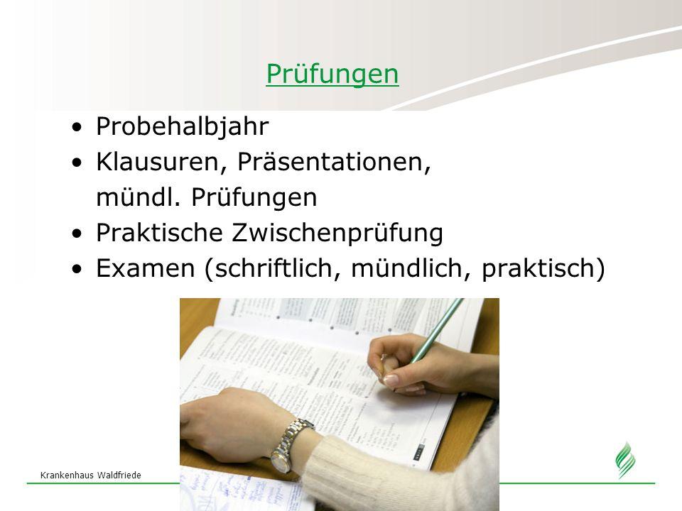 Krankenhaus Waldfriede Prüfungen Probehalbjahr Klausuren, Präsentationen, mündl. Prüfungen Praktische Zwischenprüfung Examen (schriftlich, mündlich, p