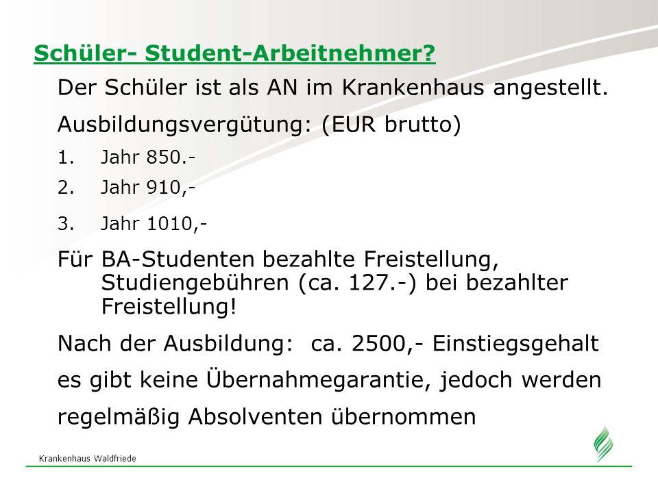 Krankenhaus Waldfriede Schüler- Student-Arbeitnehmer? Der Schüler ist als AN im Krankenhaus angestellt. Ausbildungsvergütung: (EUR brutto) 1.Jahr 850.