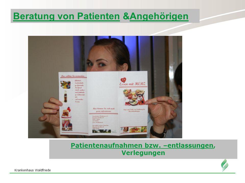 Krankenhaus Waldfriede Patientenaufnahmen bzw. –entlassungen, Verlegungen Beratung von Patienten &Angehörigen