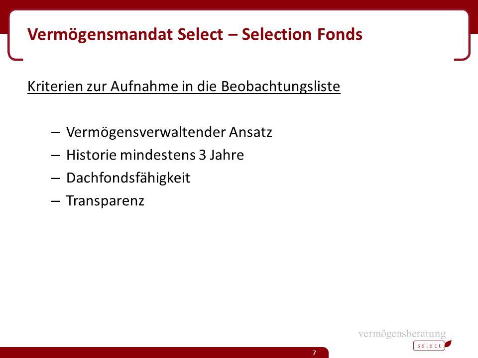 Vermögensmandat Select - Cash / Liquidität Keine aktive Liquiditätssteuerung Cash-Quote zwischen 3-5% zur Ausführung größerer Mittelabflüsse ab mindestens 100.000 Euro über der 5% Quote, muss investiert werden (Freitag wird überprüft und Order erteilt) es wird eine Gleichgewichtung der Zielfonds angestrebt 8