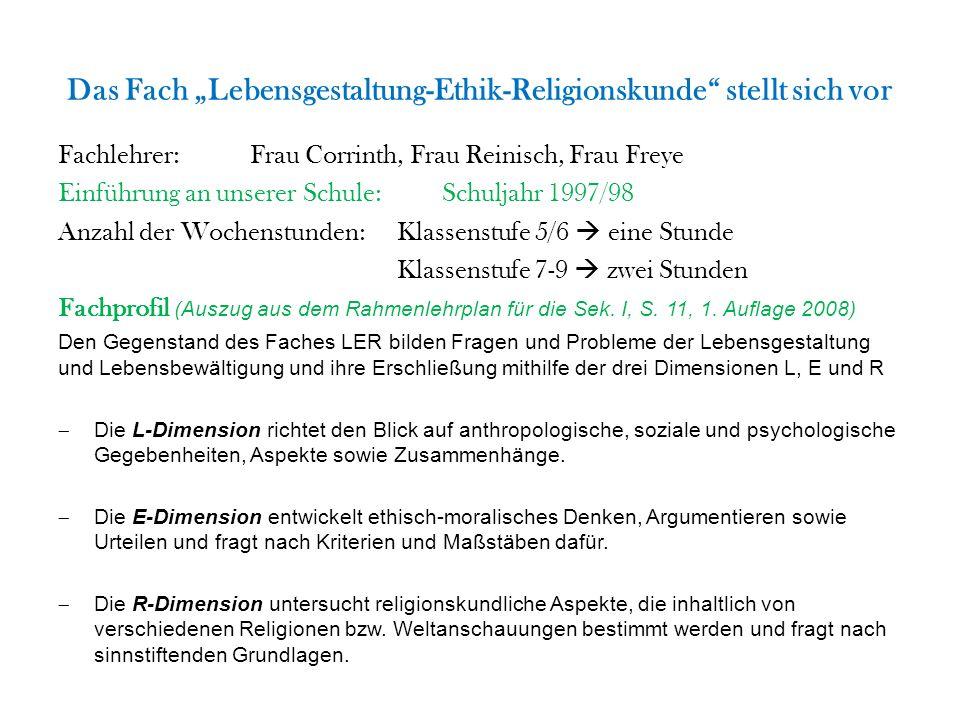 """Das Fach """"Lebensgestaltung-Ethik-Religionskunde"""" stellt sich vor Fachlehrer: Frau Corrinth, Frau Reinisch, Frau Freye Einführung an unserer Schule: Sc"""
