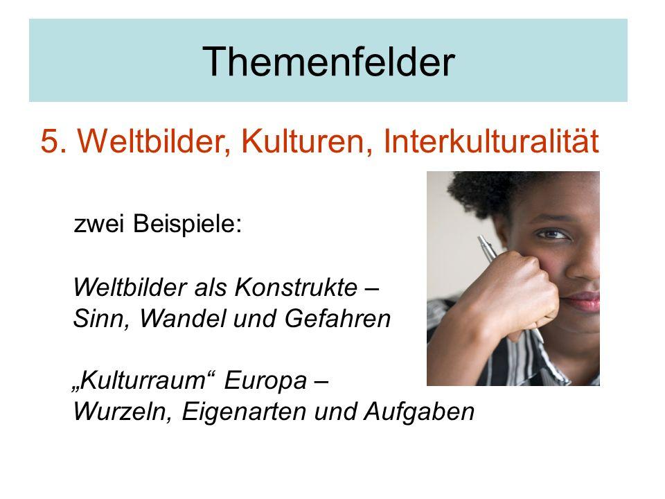 """Themenfelder 5. Weltbilder, Kulturen, Interkulturalität zwei Beispiele: Weltbilder als Konstrukte – Sinn, Wandel und Gefahren """"Kulturraum"""" Europa – Wu"""