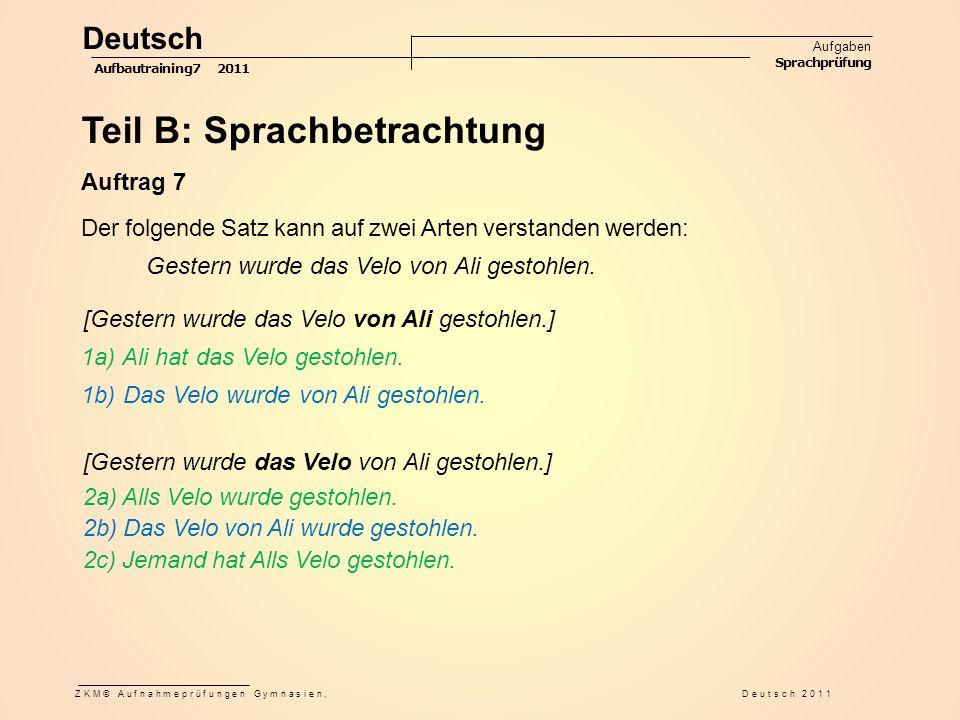 Teil B: Sprachbetrachtung Auftrag 7 Der folgende Satz kann auf zwei Arten verstanden werden: Gestern wurde das Velo von Ali gestohlen. 1a) Ali hat das
